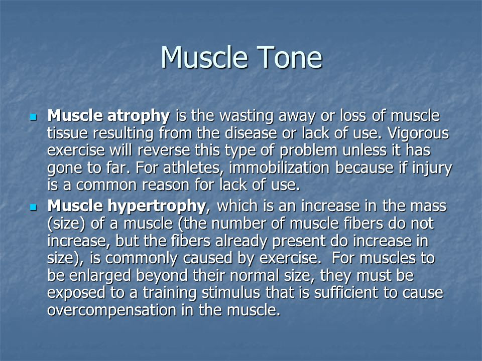 Muscle Tone Muscle atrophy is the wasting away or loss of muscle tissue resulting from the disease or lack of use.