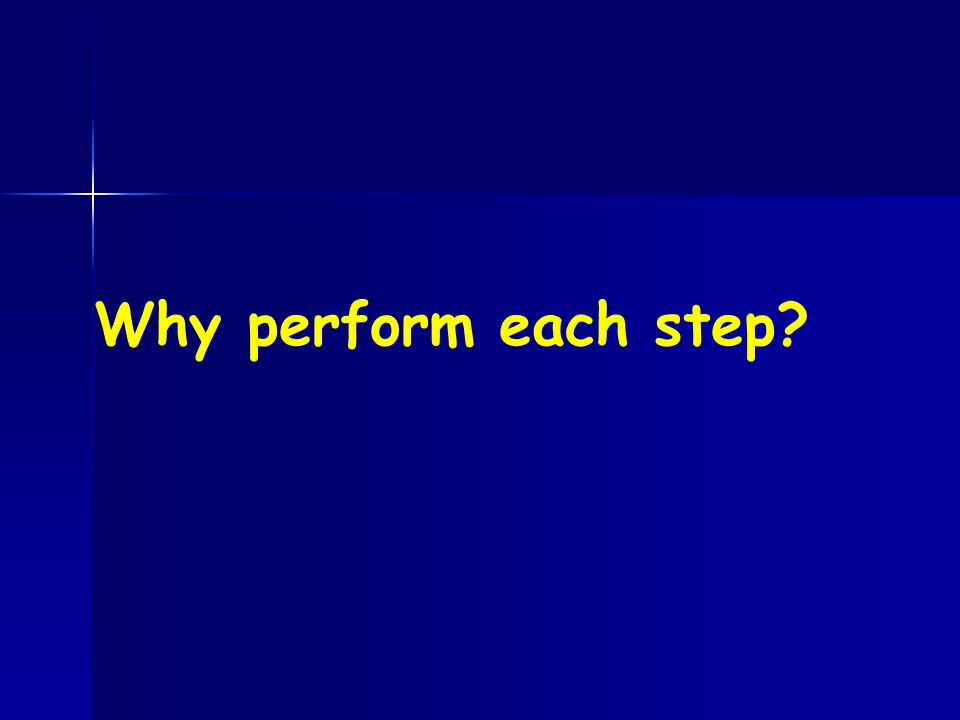 Why perform each step
