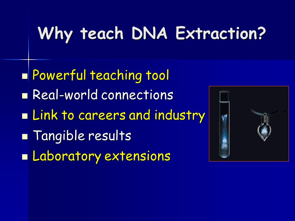 Why teach DNA Extraction.