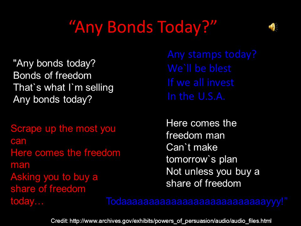 Any bonds today. Bonds of freedom That`s what I`m selling Any bonds today.