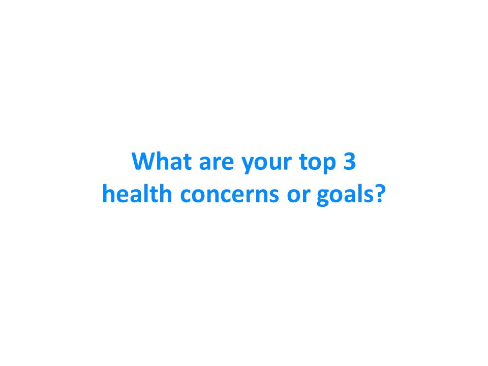 What are your top 3 health concerns or goals?