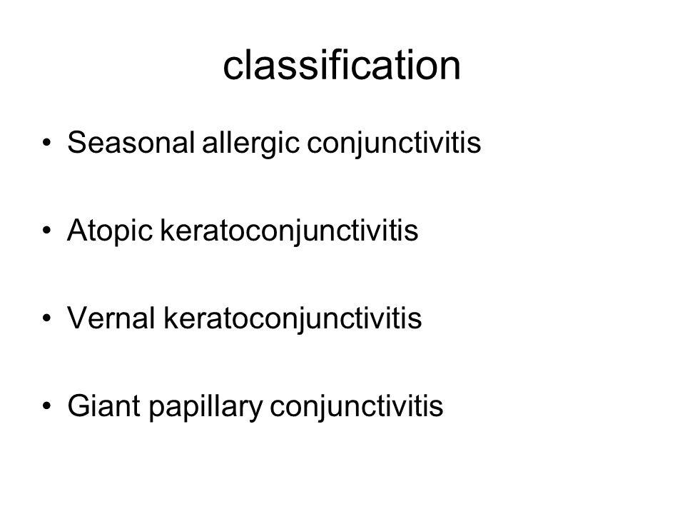 classification Seasonal allergic conjunctivitis Atopic keratoconjunctivitis Vernal keratoconjunctivitis Giant papillary conjunctivitis