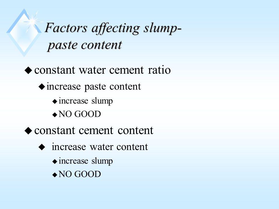 Factors affecting slump- paste content u constant water cement ratio u increase paste content u increase slump u NO GOOD u constant cement content u increase water content u increase slump u NO GOOD