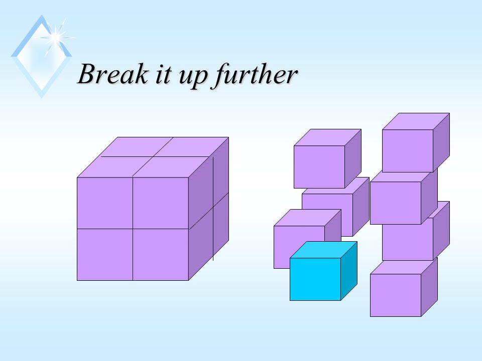 Break it up further
