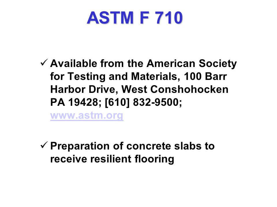 Subfloor Preparation  ASTM F 710  ASTM F 710 – Standard Practice for Preparing Concrete Floors to Receive Resilient flooring