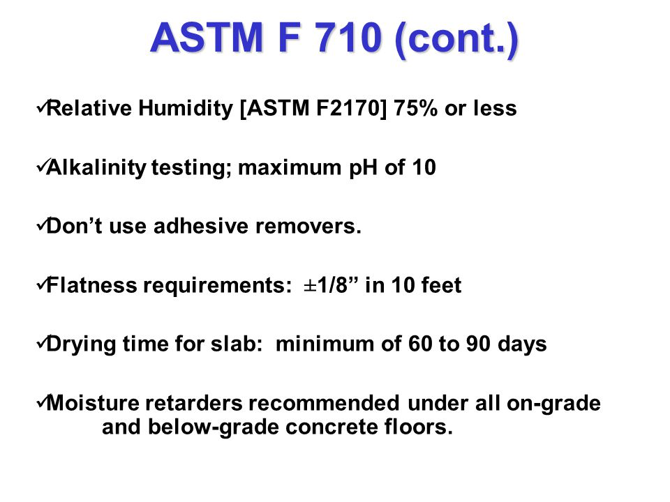 ASTM F 710 (cont.) Dry, clean, smooth, and structurally sound.