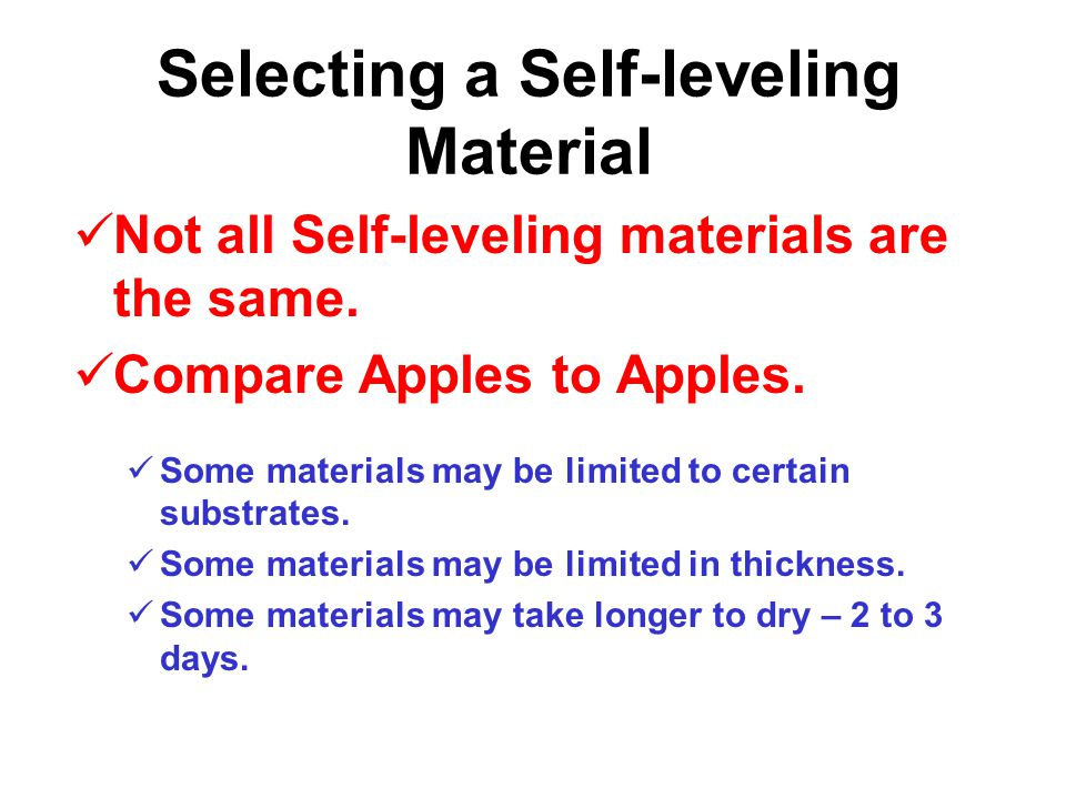 Selecting a Self-leveling Material Versatility Installs over any common substrate – concrete, non-porous, wood, metal & adhesive residues.