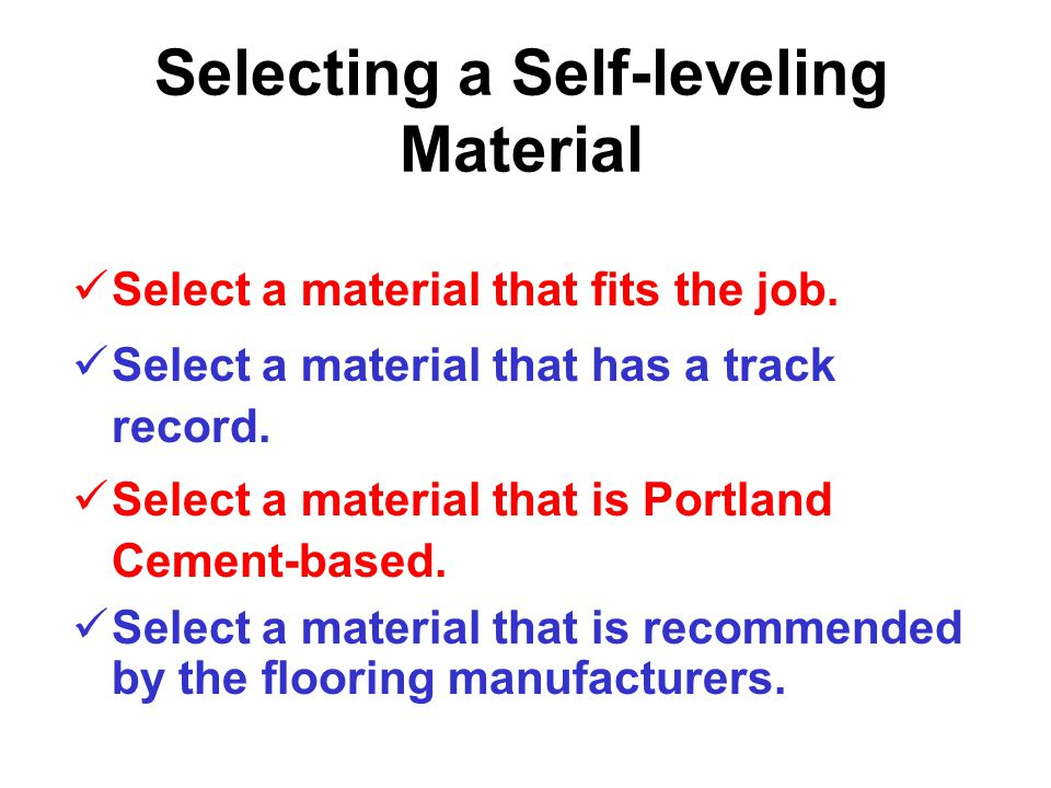 Selecting a Self-leveling Material Not all Self-leveling materials are the same.