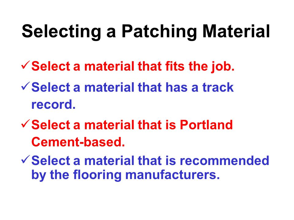Selecting a Patching Material Not all Patching materials are the same.