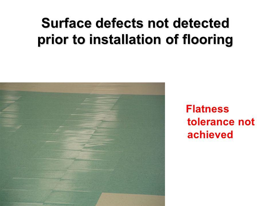 Surface defects not detected prior to installation of flooring
