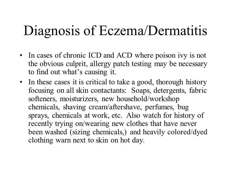 Diagnosis of Eczema/Dermatitis In cases of chronic ICD and ACD where poison ivy is not the obvious culprit, allergy patch testing may be necessary to find out what's causing it.