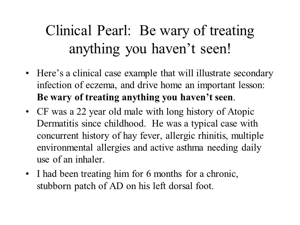 Clinical Pearl: Be wary of treating anything you haven't seen.