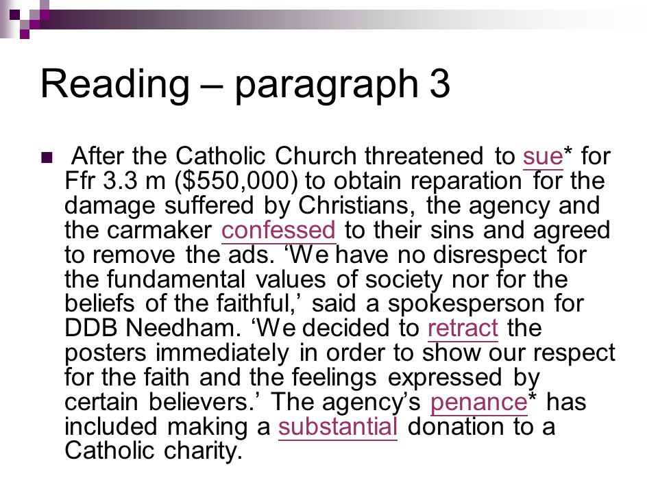 Reading – paragraph 3 After the Catholic Church threatened to sue* for Ffr 3.3 m ($550,000) to obtain reparation for the damage suffered by Christians, the agency and the carmaker confessed to their sins and agreed to remove the ads.