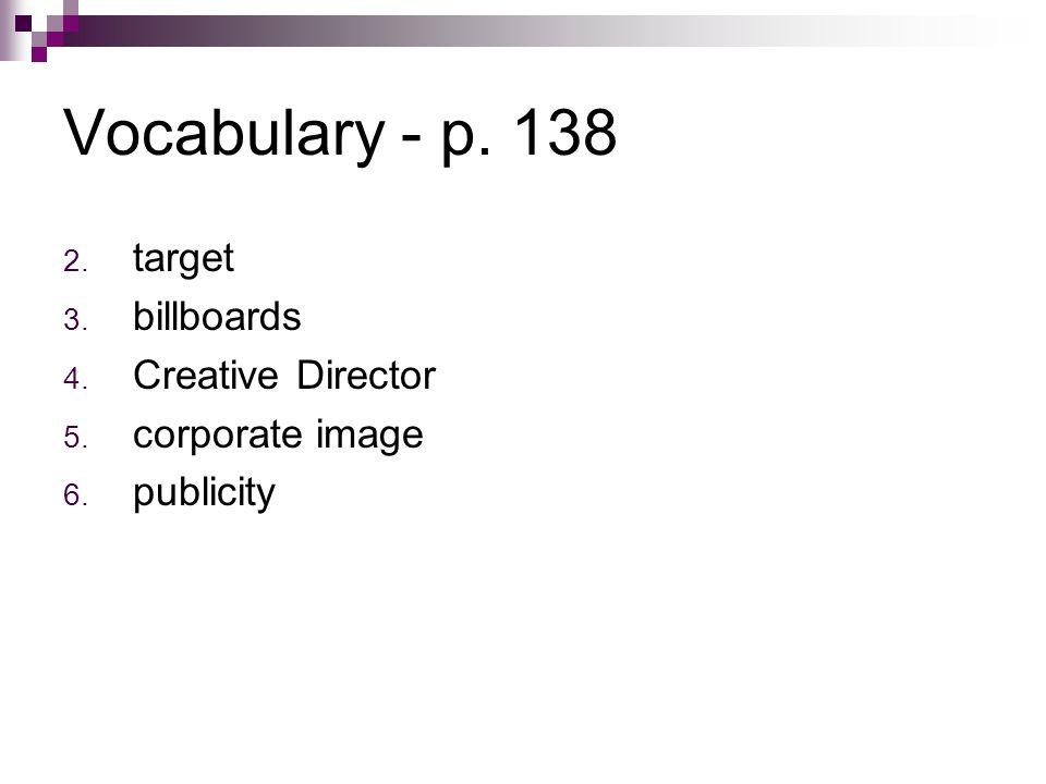 Vocabulary - p. 138 2. target 3. billboards 4. Creative Director 5. corporate image 6. publicity