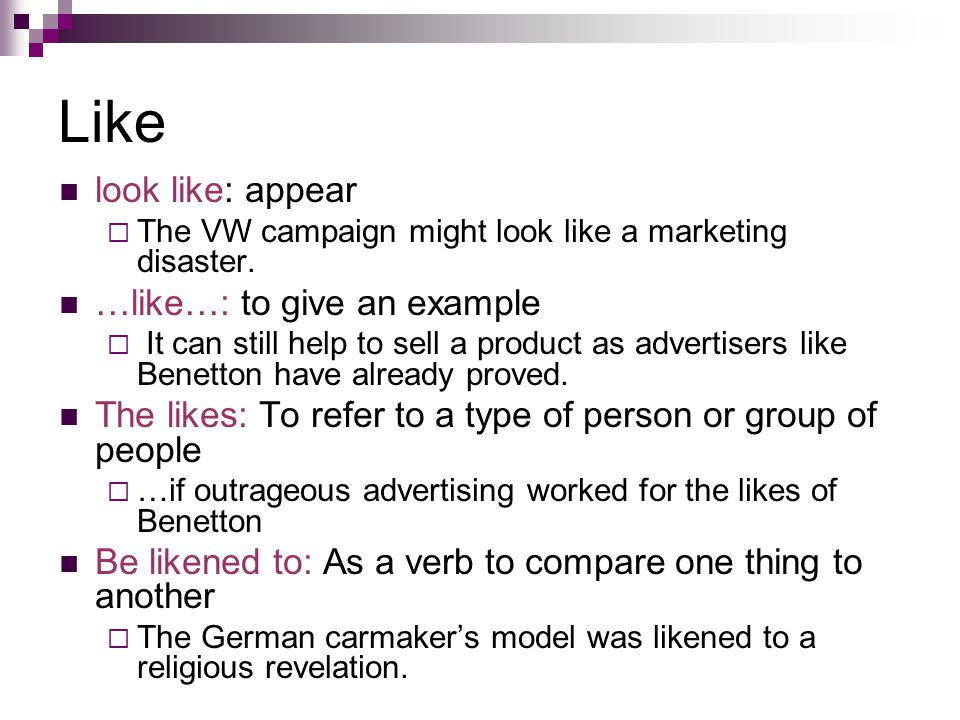 Like look like: appear  The VW campaign might look like a marketing disaster.