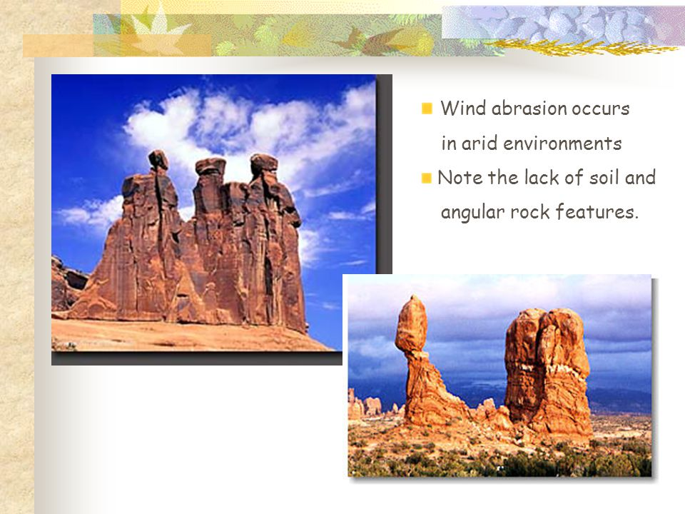Wind abrasion occurs in arid environments Note the lack of soil and angular rock features.