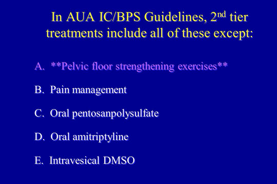 A. **Pelvic floor strengthening exercises** B. Pain management C. Oral pentosanpolysulfate D. Oral amitriptyline E. Intravesical DMSO A. **Pelvic floo