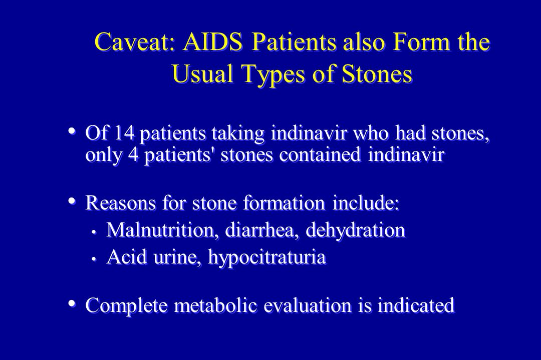 Caveat: AIDS Patients also Form the Usual Types of Stones Of 14 patients taking indinavir who had stones, only 4 patients' stones contained indinavir