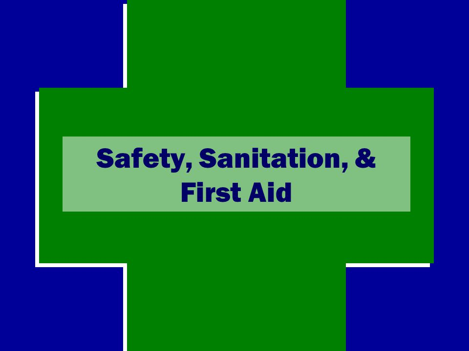 Safety, Sanitation, & First Aid