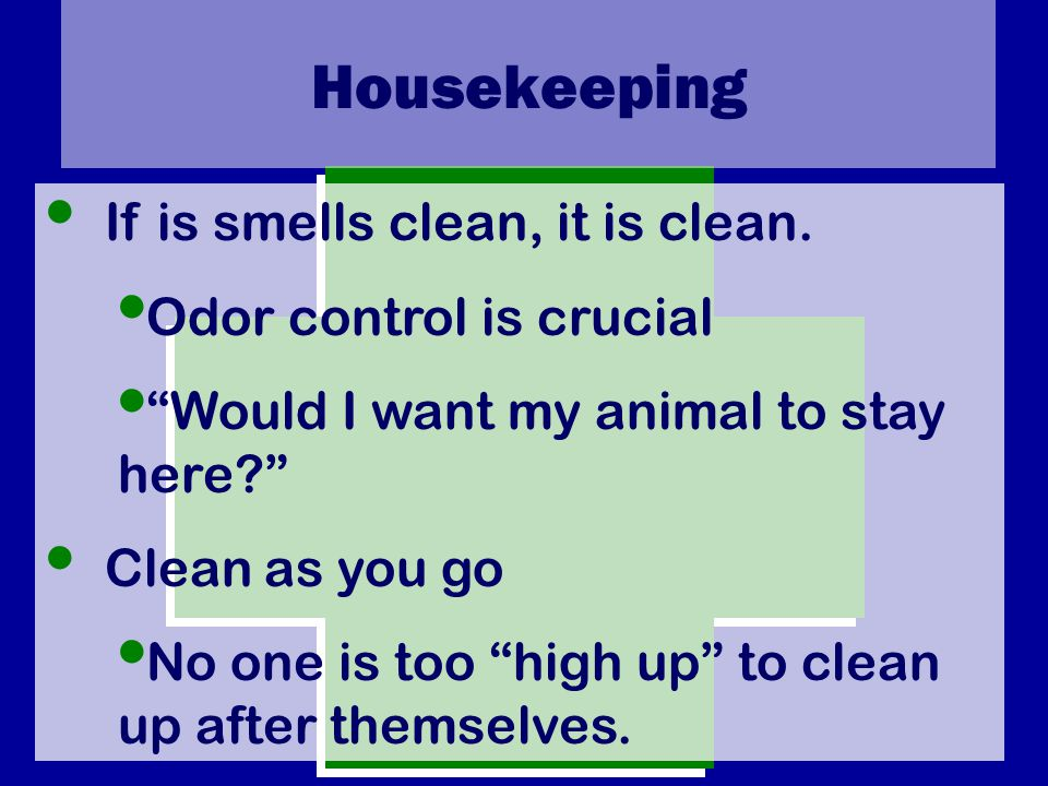 Housekeeping If is smells clean, it is clean.