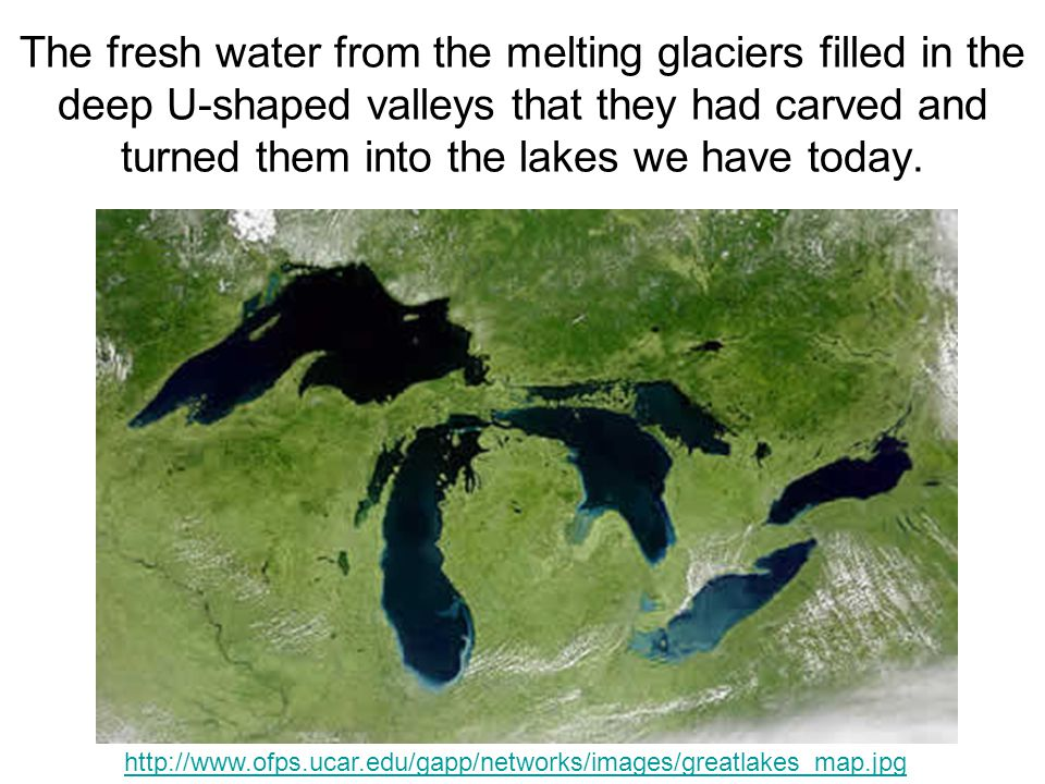 The fresh water from the melting glaciers filled in the deep U-shaped valleys that they had carved and turned them into the lakes we have today. http: