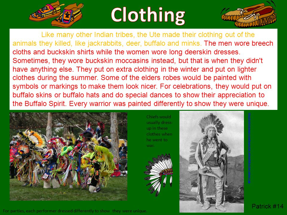 Like many other Indian tribes, the Ute made their clothing out of the animals they killed, like jackrabbits, deer, buffalo and minks.