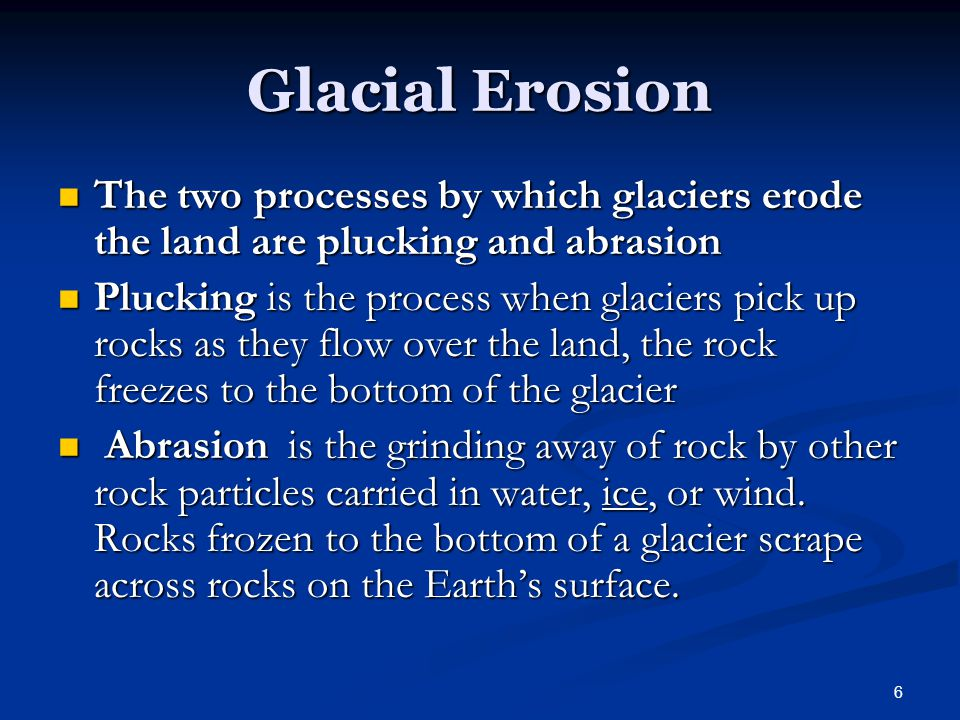 7 Glacial Deposition When a glacier melts, it deposits the sediment it eroded from the land, creating various landforms.