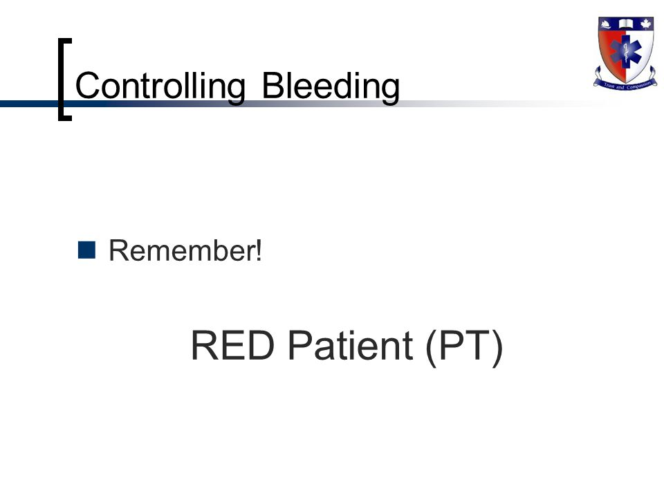 Remember! RED Patient (PT) Controlling Bleeding