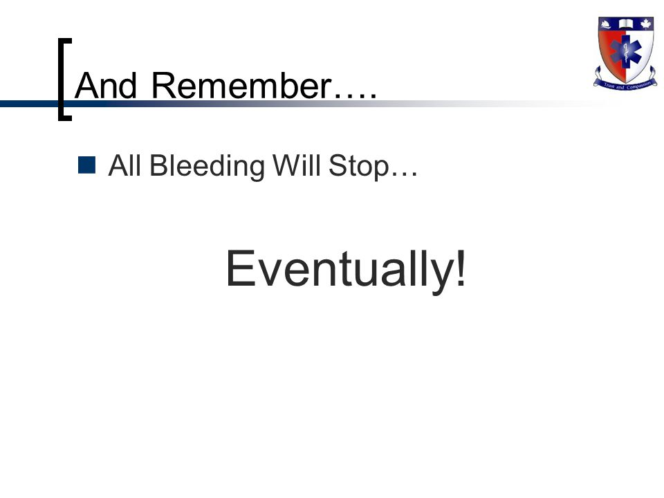 And Remember…. All Bleeding Will Stop… Eventually!