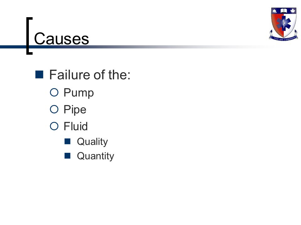 Failure of the:  Pump  Pipe  Fluid Quality Quantity Causes