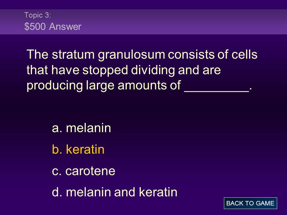 Topic 3: $500 Answer The stratum granulosum consists of cells that have stopped dividing and are producing large amounts of _________. a. melanin b. k
