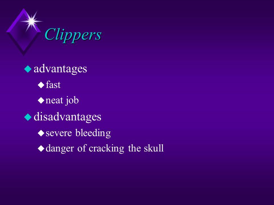 Clippers u advantages u fast u neat job u disadvantages u severe bleeding u danger of cracking the skull