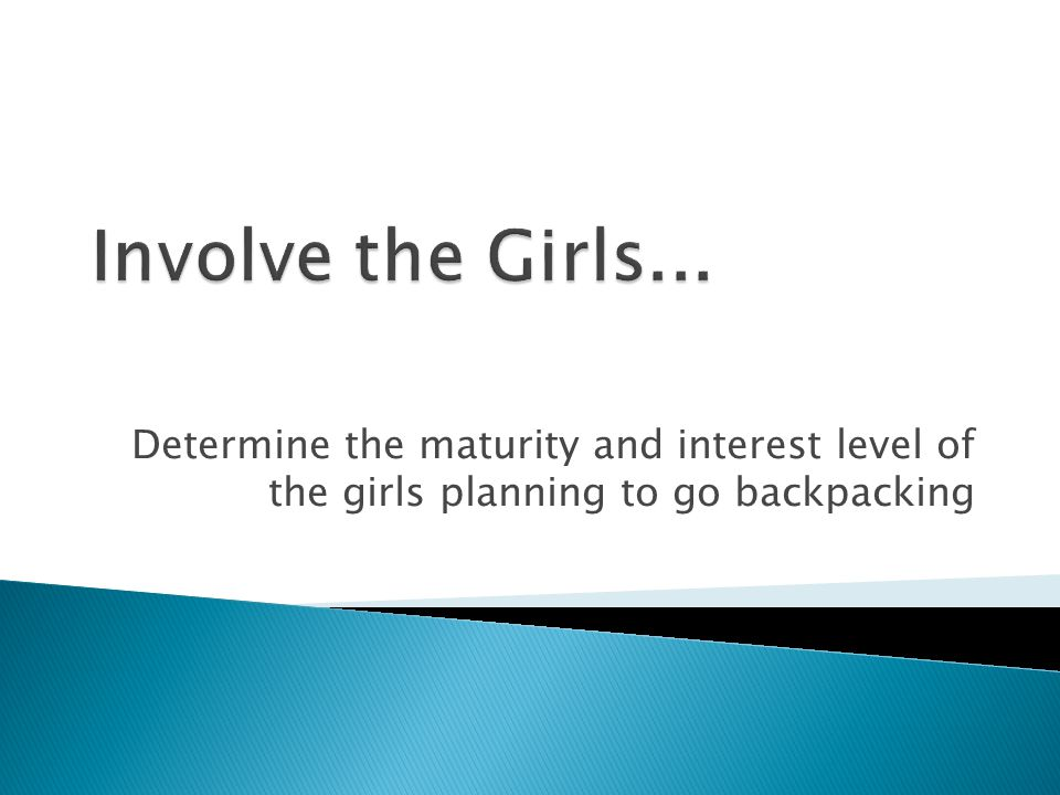 Determine the maturity and interest level of the girls planning to go backpacking