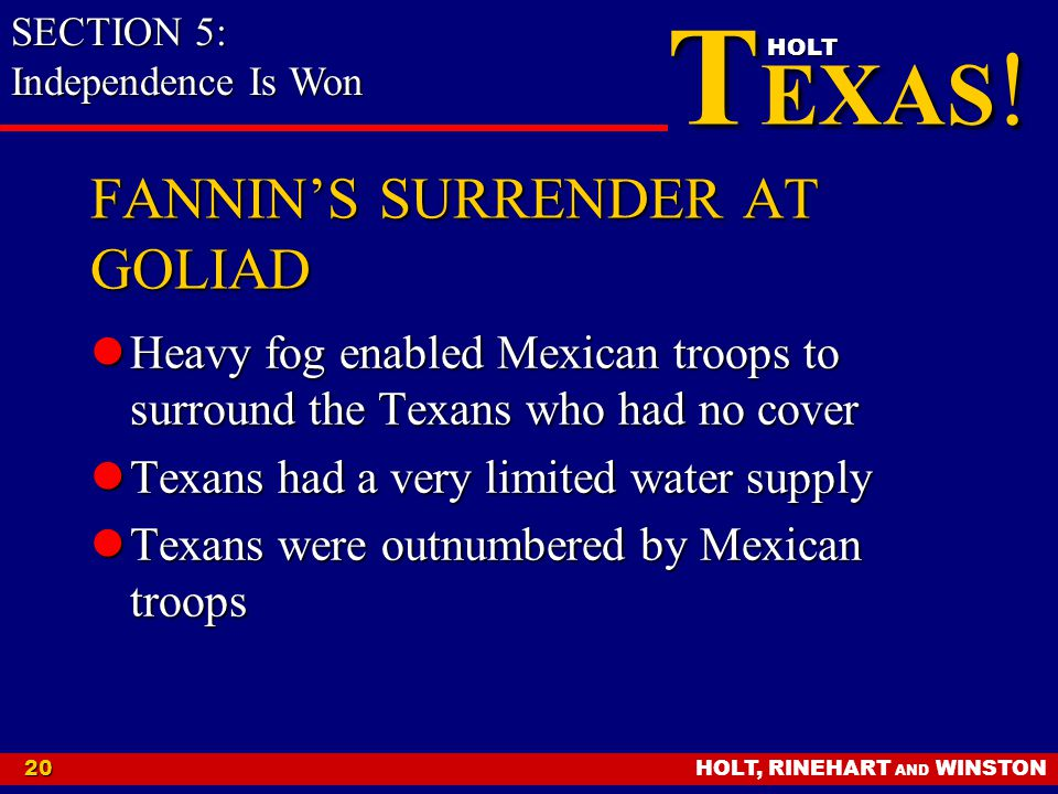 HOLT, RINEHART AND WINSTON20 T EXAS ! HOLT FANNIN'S SURRENDER AT GOLIAD Heavy fog enabled Mexican troops to surround the Texans who had no cover Heavy