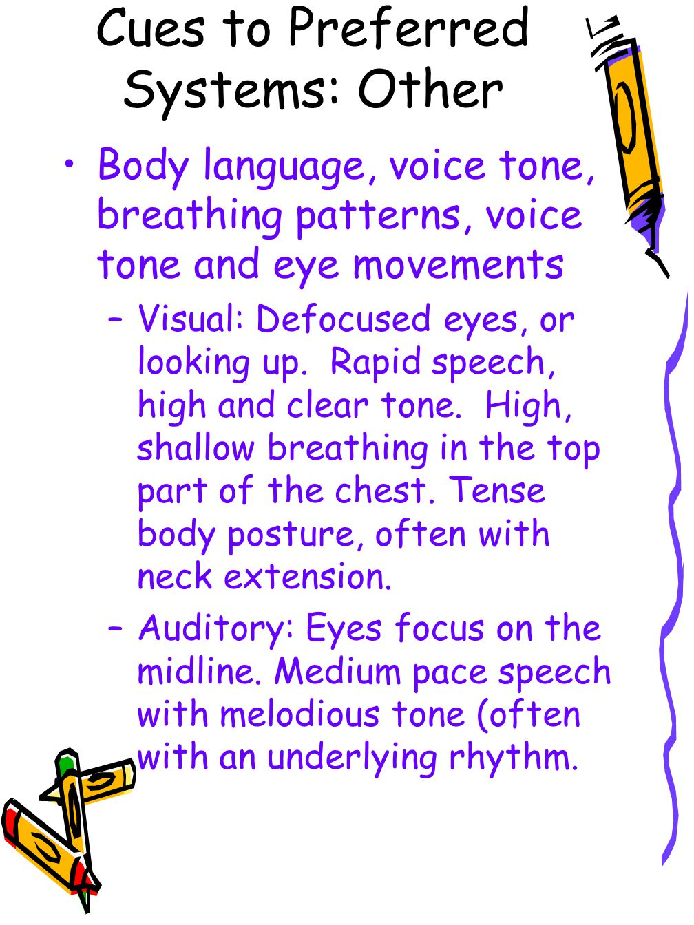 Cues to Preferred Systems: Other Body language, voice tone, breathing patterns, voice tone and eye movements –Visual: Defocused eyes, or looking up.