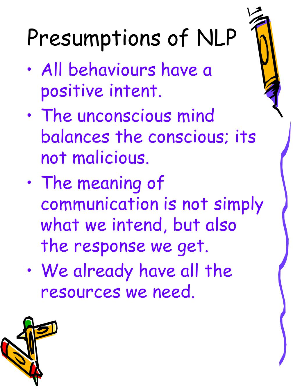 Presumptions of NLP All behaviours have a positive intent.