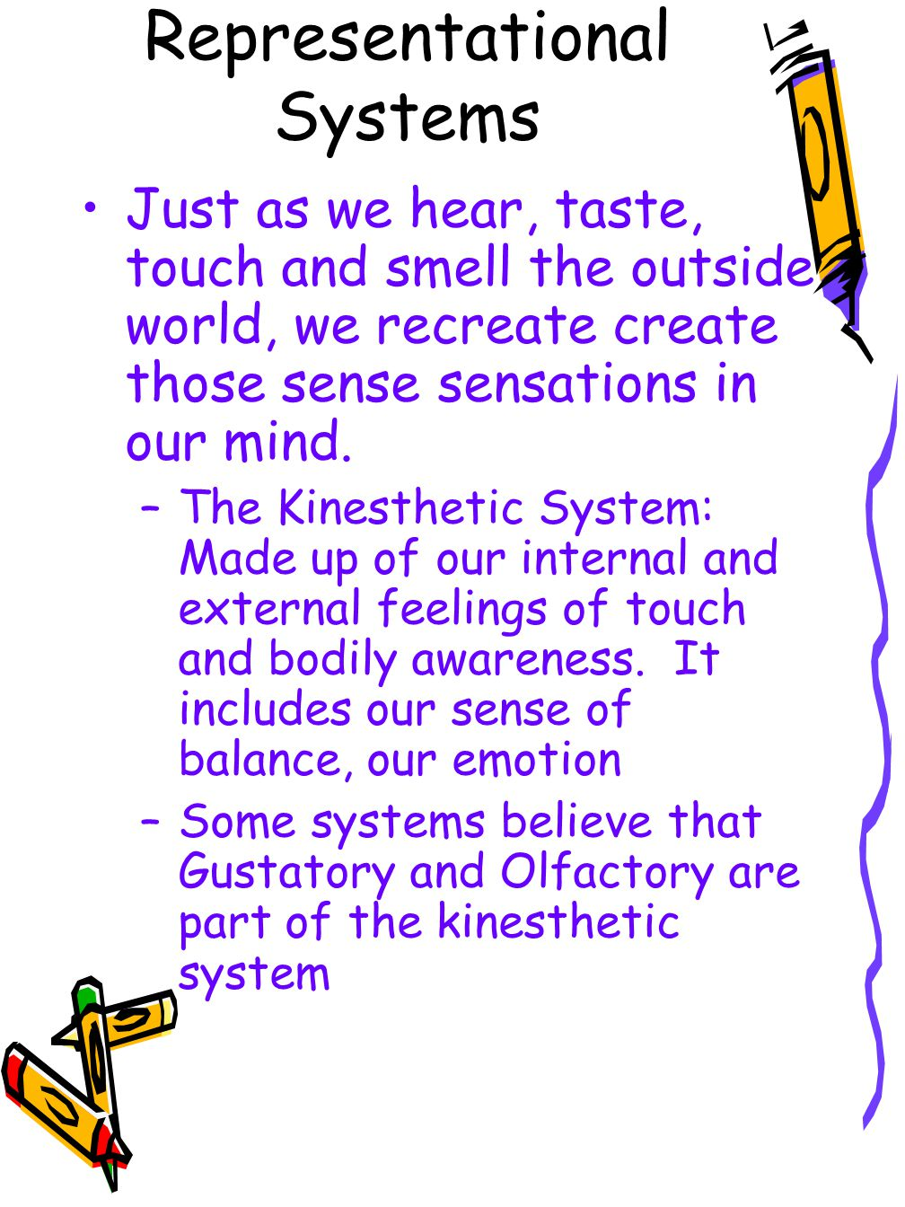 Representational Systems Just as we hear, taste, touch and smell the outside world, we recreate create those sense sensations in our mind.