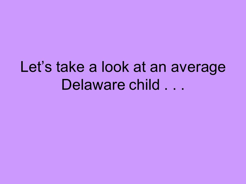 Let's take a look at an average Delaware child...