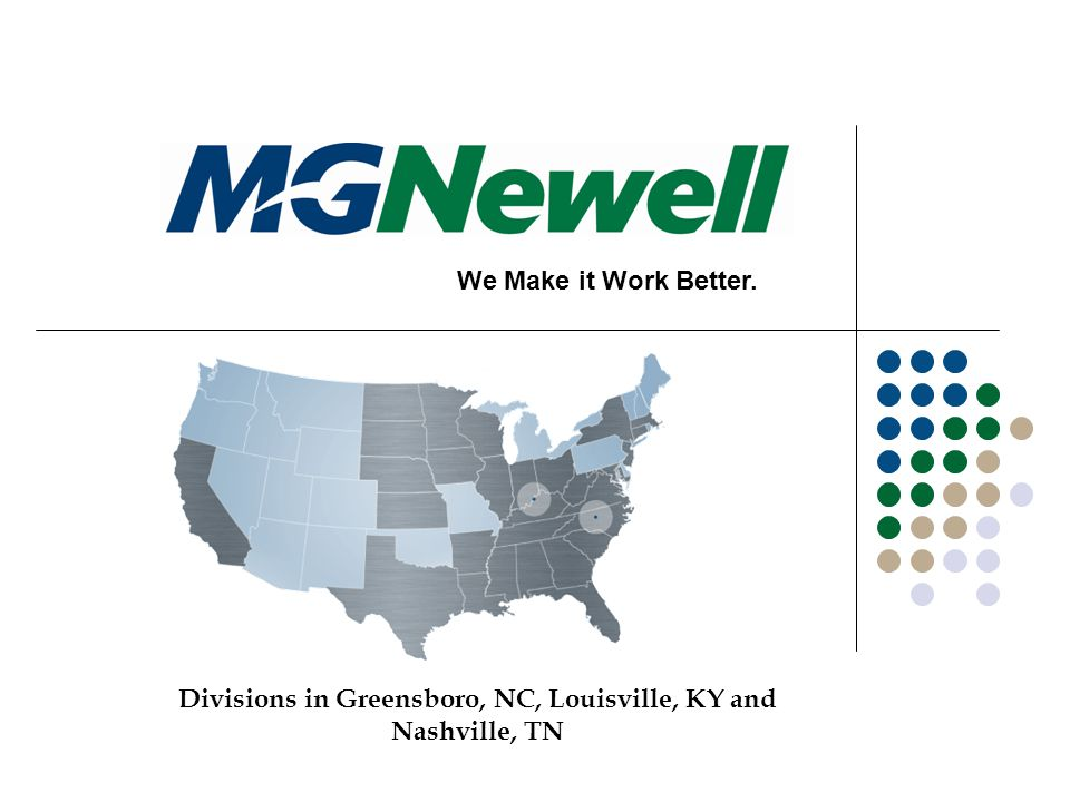 We Make it Work Better. Divisions in Greensboro, NC, Louisville, KY and Nashville, TN