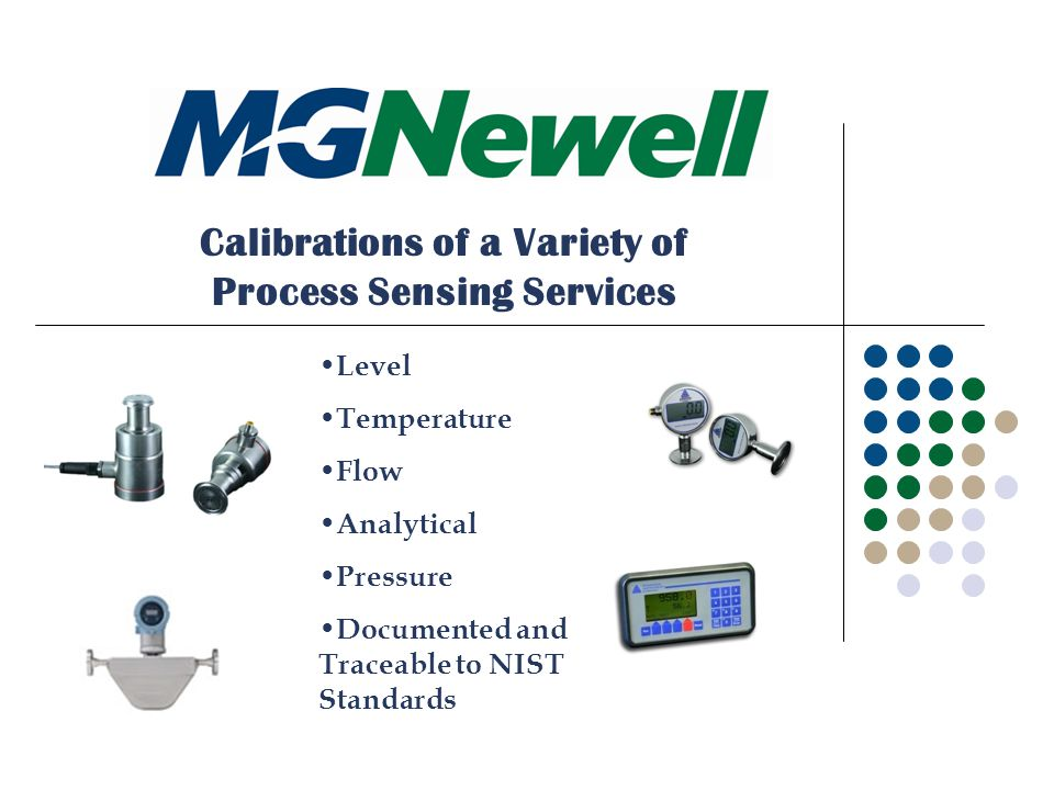 Calibrations of a Variety of Process Sensing Services Level Temperature Flow Analytical Pressure Documented and Traceable to NIST Standards
