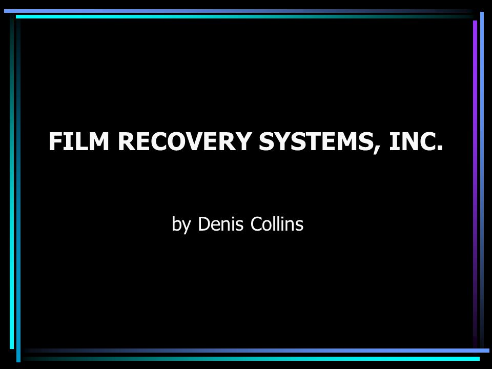 FILM RECOVERY SYSTEMS, INC. by Denis Collins