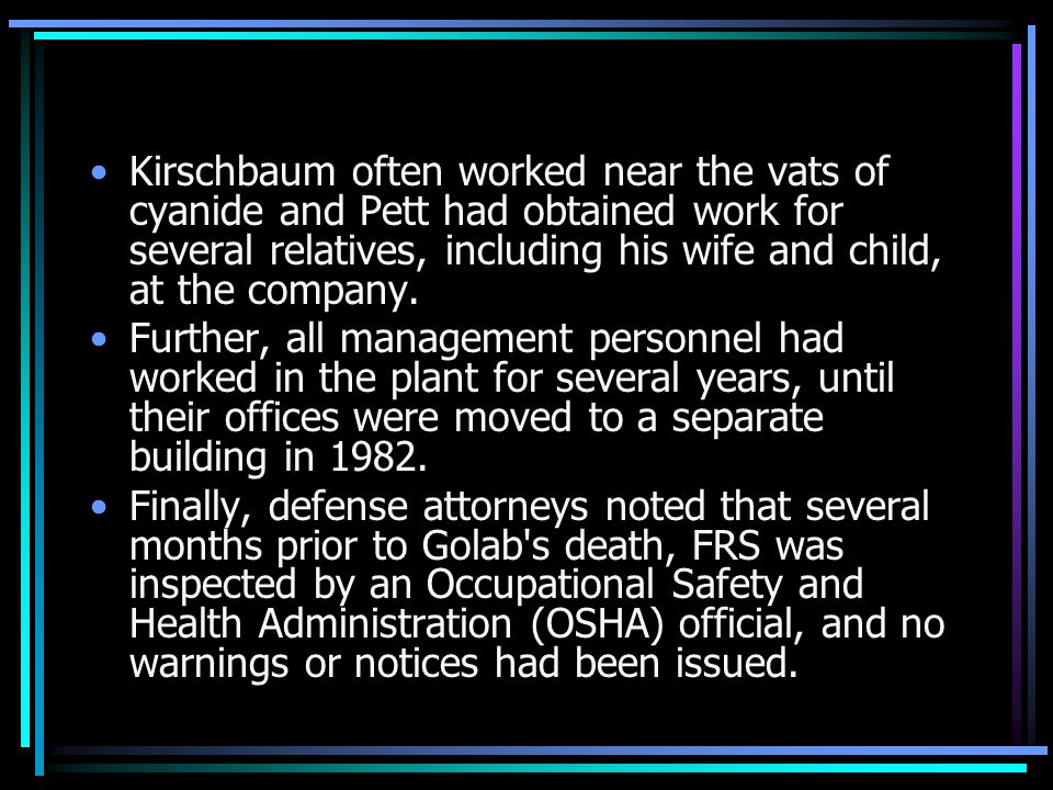 Kirschbaum often worked near the vats of cyanide and Pett had obtained work for several relatives, including his wife and child, at the company.