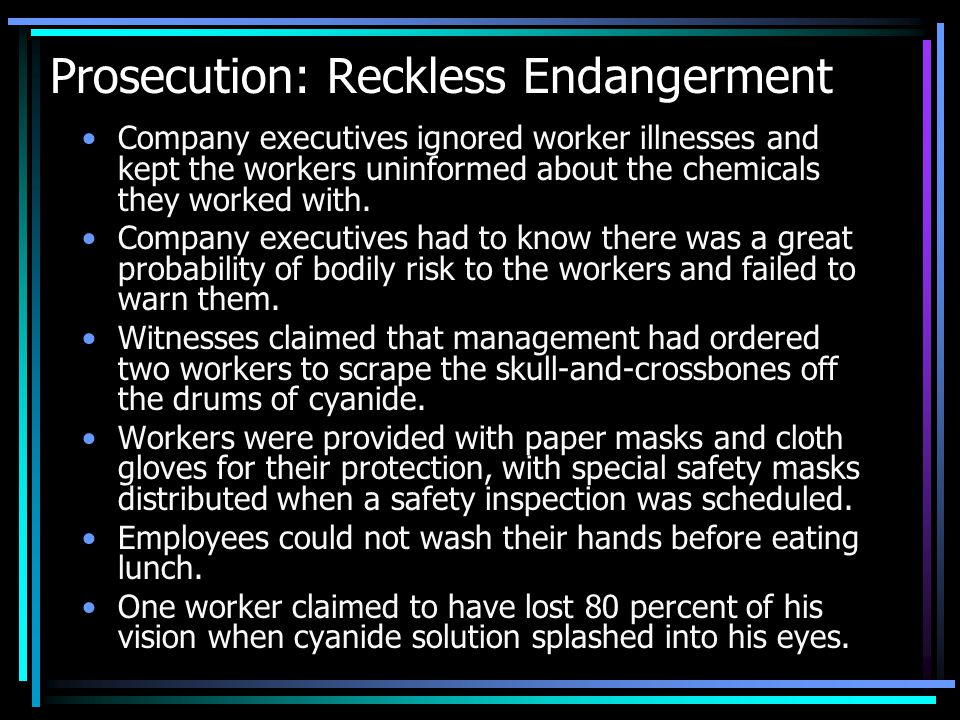 Prosecution: Reckless Endangerment Company executives ignored worker illnesses and kept the workers uninformed about the chemicals they worked with.