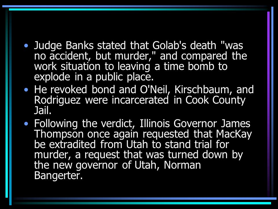 Judge Banks stated that Golab s death was no accident, but murder, and compared the work situation to leaving a time bomb to explode in a public place.