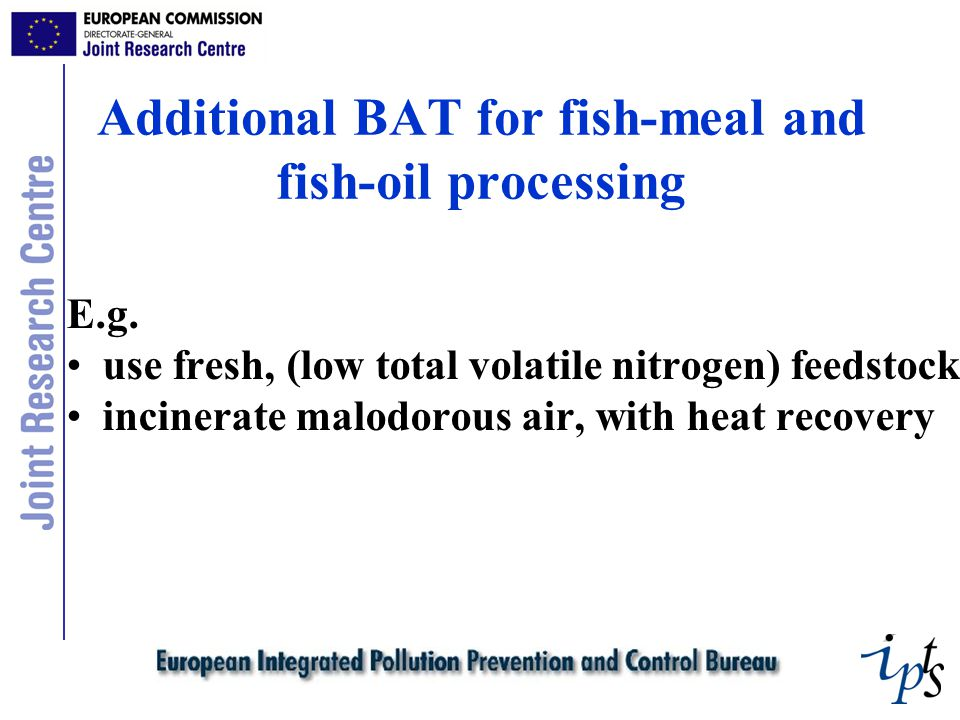 Additional BAT for fish-meal and fish-oil processing E.g.