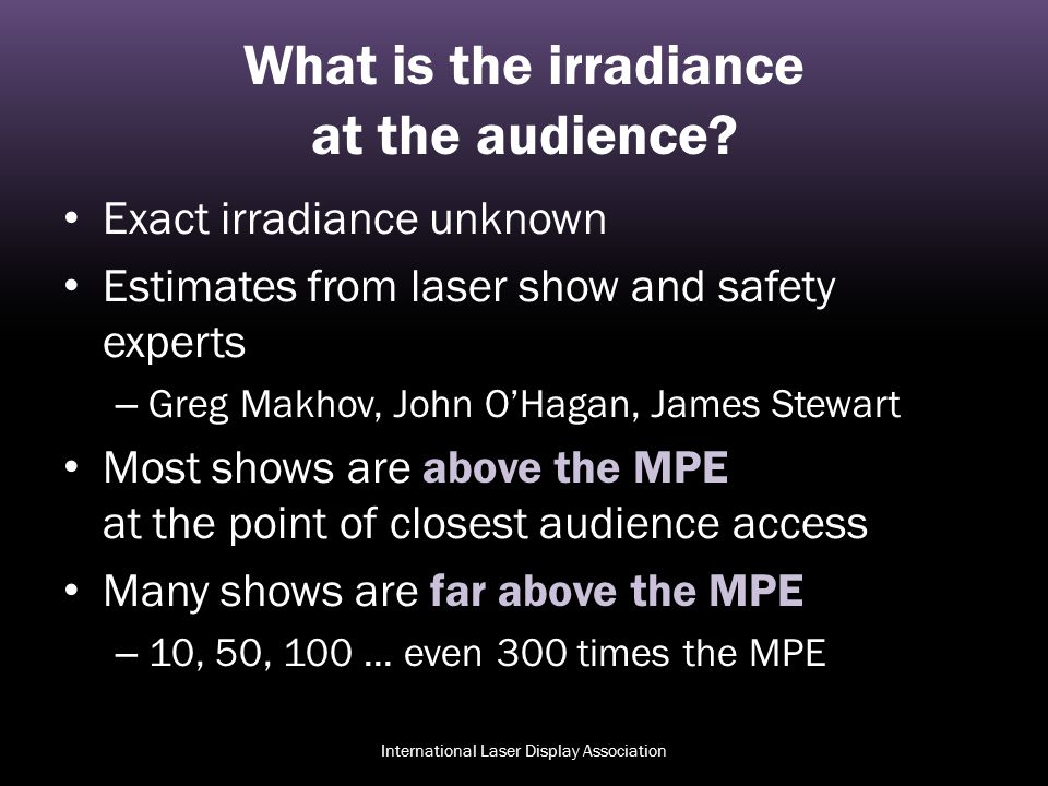 What is the irradiance at the audience? Exact irradiance unknown Estimates from laser show and safety experts – Greg Makhov, John O'Hagan, James Stewa