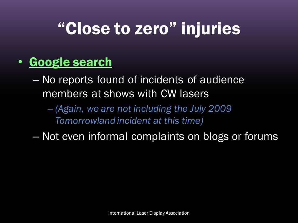 """Close to zero"" injuries Google search – No reports found of incidents of audience members at shows with CW lasers – (Again, we are not including the"