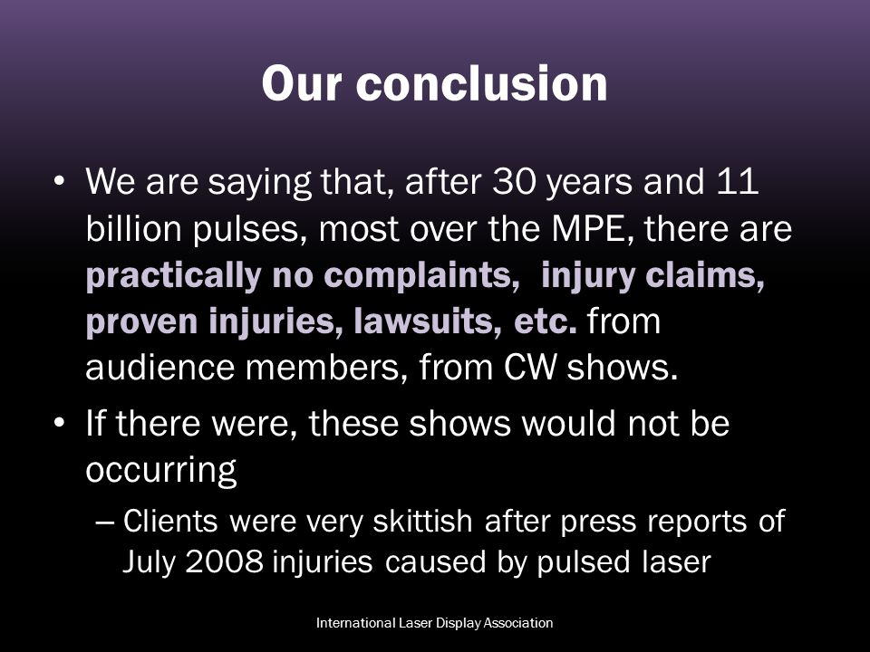 Our conclusion We are saying that, after 30 years and 11 billion pulses, most over the MPE, there are practically no complaints, injury claims, proven