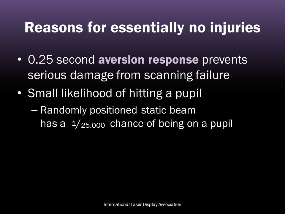 Reasons for essentially no injuries 0.25 second aversion response prevents serious damage from scanning failure Small likelihood of hitting a pupil –
