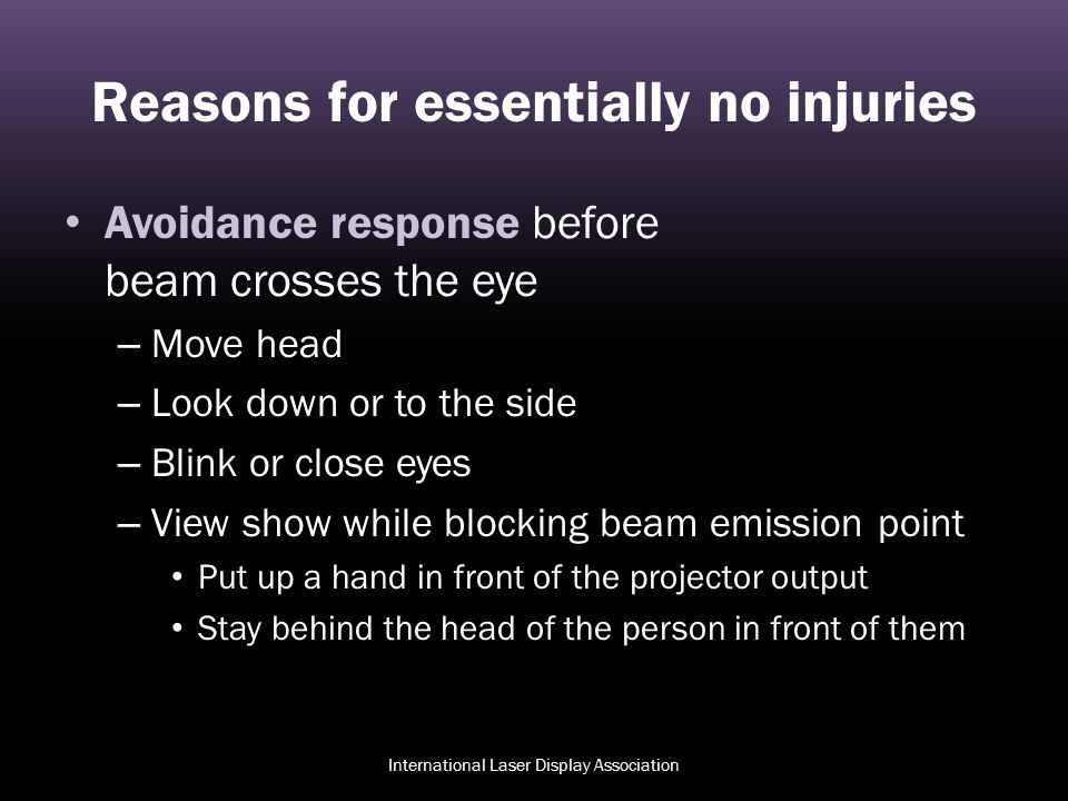 Reasons for essentially no injuries Avoidance response before beam crosses the eye – Move head – Look down or to the side – Blink or close eyes – View